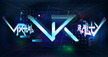 VR Neon Poster, Virtual Reality With Tech Elements And Futuristic Graffiti Lettering In Cyberpunk Style. Virtual Reality Volumetric Space With Head-up Display Design. Modern VR Text. Vector