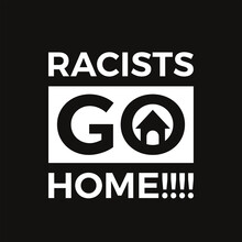 Racists Go Home. Word Slogan. Graphic Design Of Protest Banner.