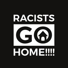 Racists Go Home. Word Slogan. ...