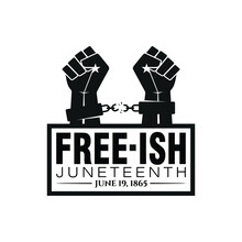 Free Ish Juneteenth. June 19, ...