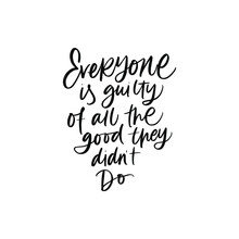 VECTOR MOTIVATIONAL TYPOGRAPHY PHRASE. EVERYONE IS GUILTY OF ALL THE GOOD THEY DID NOT DO