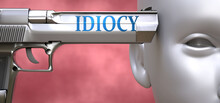 Idiocy Can Be Dangerous Or Dea...