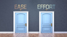 Ease And Effort As A Choice - Pictured As Words Ease, Effort On Doors To Show That Ease And Effort Are Opposite Options While Making Decision, 3d Illustration