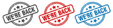 We're Back Stamp. We're Back Round Isolated Sign. We're Back Label Set