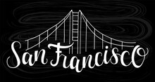 Vector Illustration Of San Francisco With Bridge Icon On Black Background For Souvenir Products, Icon Or Emblem, Screensaver For Site, Article And Advertising. City Logotype. Hand Drawn Lettering