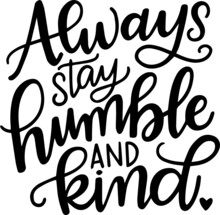 Always Stay Humble And Kind In...
