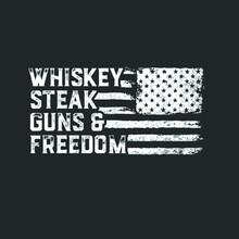 Whiskey Steak Guns And Freedom...