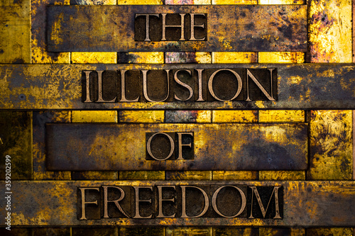 The Illusion of Freedom text formed with real authentic typeset letters on vinta Tapéta, Fotótapéta