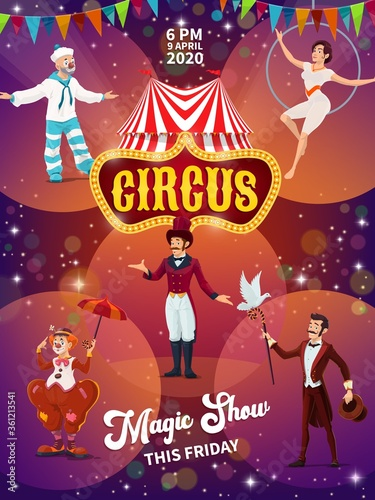Big top circus magic show poster. Chapiteau tent, character and tramp clowns, magician or illusionist with dove, ringmaster and aerial acrobat on hoop. Circus troupe tour promo flyer cartoon vector #361213541