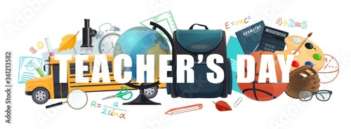 Teachers day vector banner with cartoon school , student supplies bag, sport ball and bus, globe, microscope and calculator. Alarm clock, autumn leaves, school and teacher accessories, education items #361213582