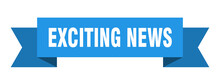 Exciting News Ribbon. Exciting News Isolated Band Sign. Exciting News Banner