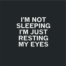 Sarcastic I M Not Sleeping I M...