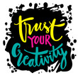 Trust your creativity hand lettering. Motivational quote.