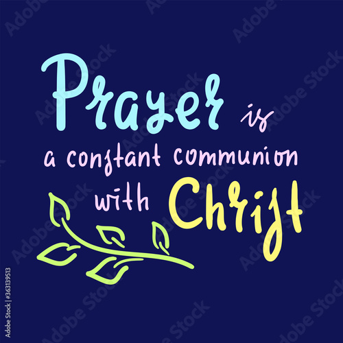 Obraz na plátne Prayer is constant communion with Christ - inspire motivational religious quote
