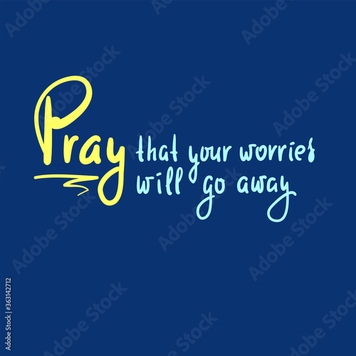 Fotografia, Obraz Pray that your worries will go away - inspire motivational religious quote