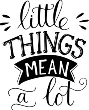 Little Things Mean A Lot Inspi...