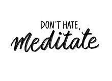 Don't Hate, Meditate - Yoga In...