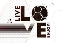 Live, Love, Enjoy Football. Vector Illustration Of Abstract Football Background With Grunge Soccer Ball Print