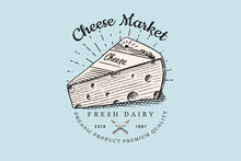 Cheese Badge. Vintage Logo For Market Or Grocery Store. Fresh Organic Milk. Vector Engraved Hand Drawn Sketch For Label, Emblem, Poster Or Menu.
