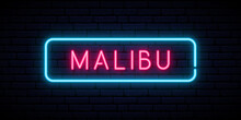 Malibu Neon Sign. Bright Light...