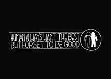 Human Always Want To The Best....