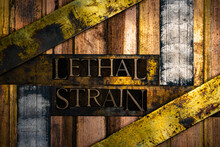 Lethal Strain Text Formed With...
