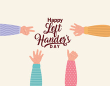 Signs With Hands And Happy Left Handers Day Text Design Of Holiday And Message Theme Vector Illustration