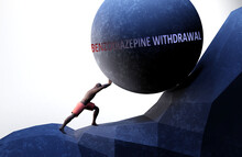 Benzodiazepine Withdrawal As A Problem That Makes Life Harder - Symbolized By A Person Pushing Weight With Word Benzodiazepine Withdrawal To Show That It Can Be A Burden, 3d Illustration