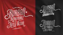 Feast Of The Sacrifice (Eid Al-Adha Mubarak) Feast Of The Sacrifice Greeting (Turkish: Kurban Bayraminiz Kutlu Olsun) Billboard, E Card, Social Media Design. Typography Set. Usable For Banners. 3 In 1