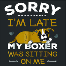 Boxer Dog Sorry I M Late My Boxer Was Sitting On Me Design Vector New Design Vector New