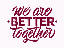 We Are Better Together - Design With Hand Lettering. Typographic Element With Calligraphic Inscription. Vector.
