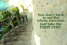 Inspirational Motivational Quote- You Do Not Have To See The Whole Staircase, Just Take The First Step. With Outdoor Beautiful Natural Staircase. Outer Stone Staircase Open, Leading To The Beach.
