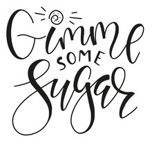 Give Me Some Sugar Hand Written Lettering, Black Text Isolated On White Background. Vector Stock Illustration, Black Text For Posters, Photo Overlays, Greeting Card, T-shirt Print And Social Media.