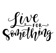 Live For Something Black Text ...