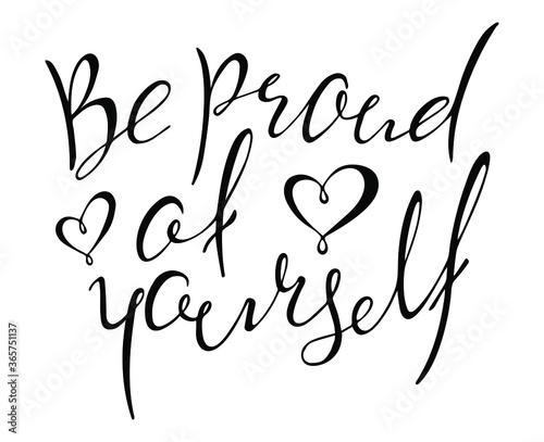 """Be proud of yourself"" hand written inscription, brush ink Fototapeta"
