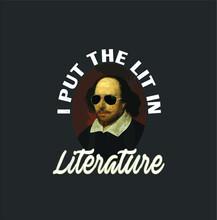 Funny Shakespeare Tshirt Art I Put The Lit In Literature New Design Vector Illustrator