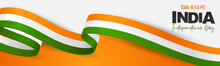 India Independence Day. Indian National August 15th Holiday Celebration Header Or Long Banner With Orange, White, And Green Flag Ribbon. Vector Illustration.