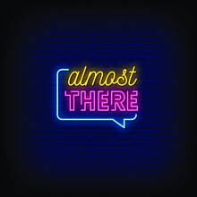 Almost There Neon Signs Style Text Vector