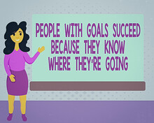 Text Sign Showing Showing With Goals Succeed Because They Know Where Theyre Going. Business Photo Text Focus Female Hu Analysis Standing Hand Presenting Rectangular Blank Whiteboard