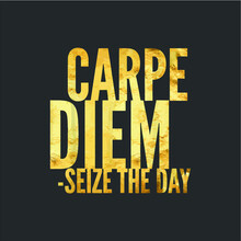 Carpe Diem Seize The Day Live ...