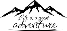 Life Is A Great Adventure Moun...