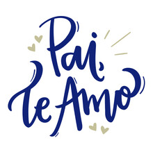 Pai, Te Amo! Dad, I Love You. Brazilian Portuguese Hand Lettering Father, I Love You. Vetorial Lettering. - Vetorial