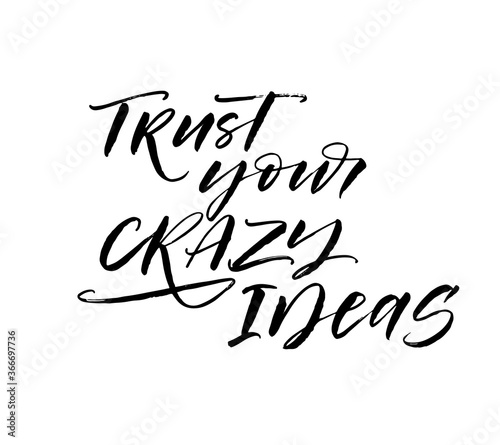 Trust your crazy ideas ink brush vector lettering. Modern slogan handwritten vector calligraphy. Black paint lettering isolated on white background. Postcard, greeting card, t shirt decorative print