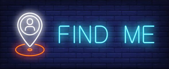 Find me neon sign. Glowing inscription with geotag on dark blue brick background. Can be used for internet, gps, navigation, chatting