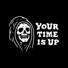 YOUR TIME IS UP GRIM REAPER WH...