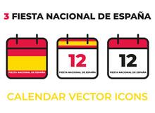 3 Calendar Vector Icons To Indicate Fiesta Nacional De España In Spain, The 12th Of October. Vector Illustration Including The Country Flag.