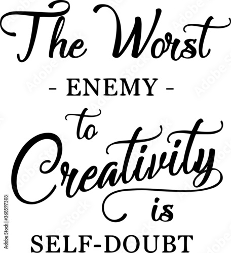 Photographie the worst enemy to creativity is self doubt sign inspirational quotes and motiva