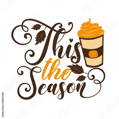 Obraz This The Season -  Autumnal phrase with latte. Good for poster, textile print, banner, card print, and gift design.  - fototapety do salonu