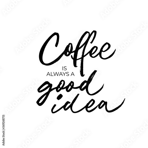 Coffee is always a good idea ink brush vector lettering. Modern phrase handwritten vector calligraphy. Handwritten black ink lettering isolated on white. Inscription for prints and poster, menu design