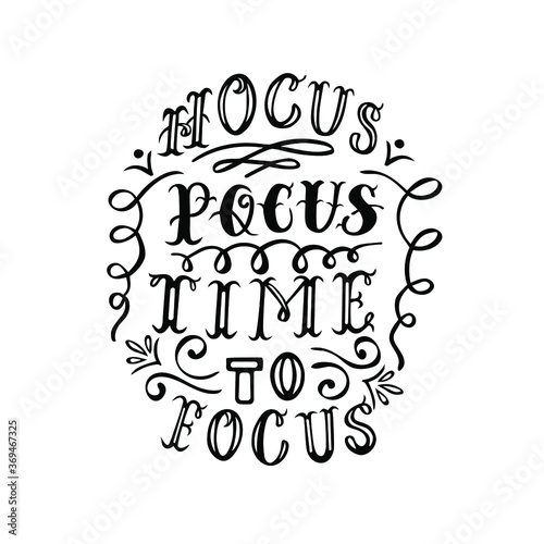 Stampa su Tela Hocus Pocus Time to Focus hand lettering vector, slogan and quotes for Halloween celebration and decoration